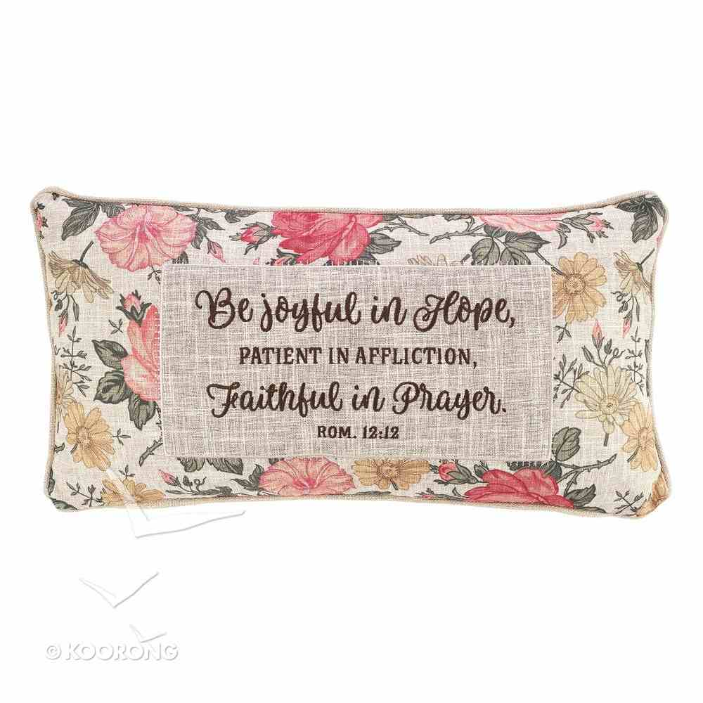 Oblong Pillow: Be Joyful in Hope....Pink/Red Floral Soft Goods