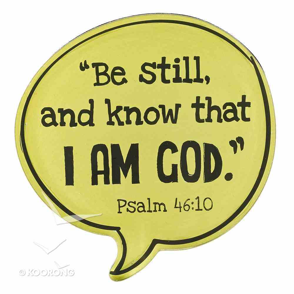 Acrylic Bubble Magnet: Be Still and Know That I Am God Novelty