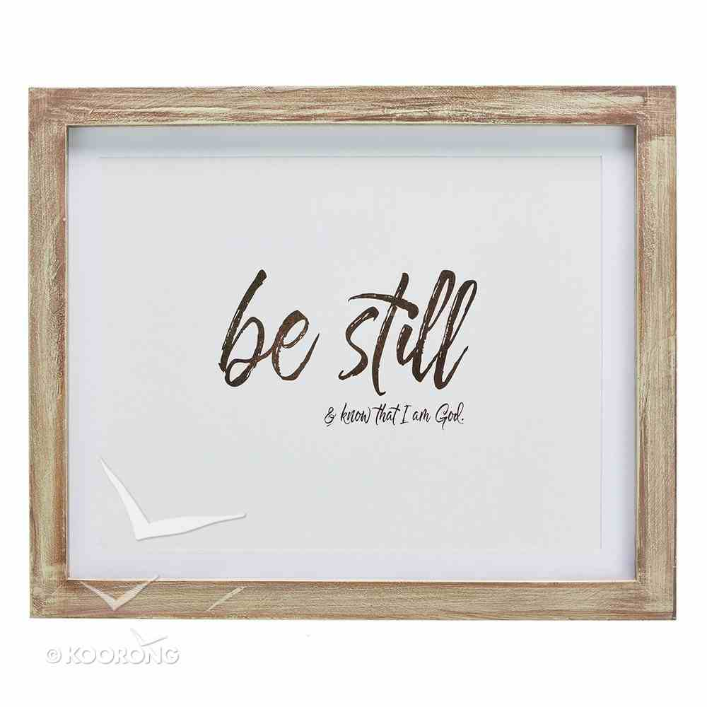 Framed Wall Art: Be Still and Know That I Am God Plaque