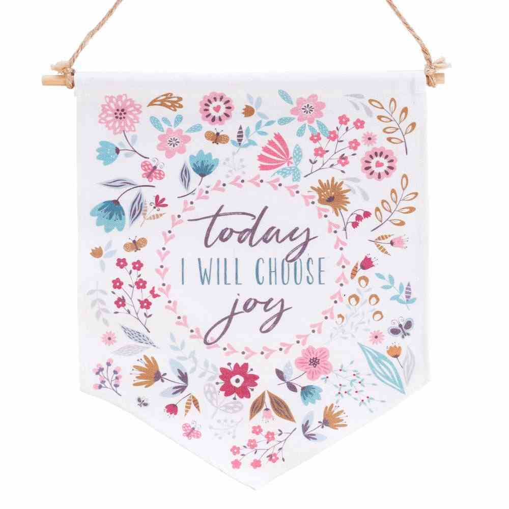 Fabric Wall Art Banner: Today I Will Choose Joy, Floral Design (Choose Joy Collection Series) Plaque