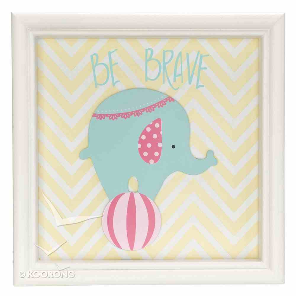 Children's Framed Wall Art: Be Brave, Circus Elephant, White Frame Plaque