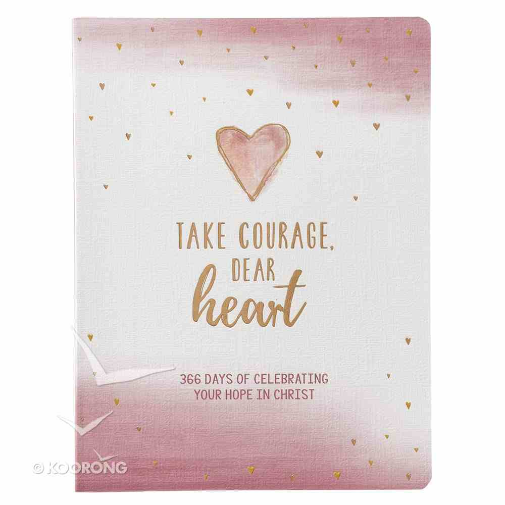 Take Courage, Dear Heart - 366 Days of Celebrating Your Hope in Christ (366 Daily Devotions Series) Flexi Back