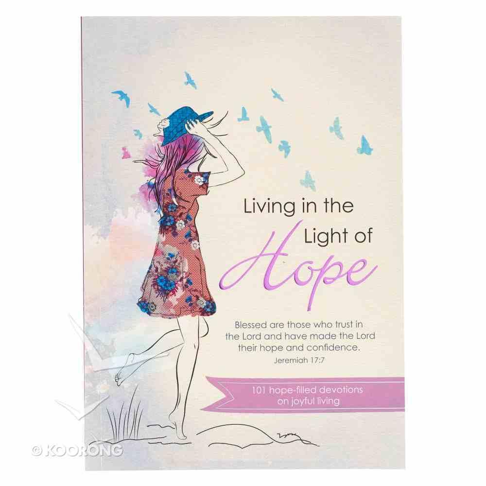 Living in the Light of Hope: 101 Hope-Filled Devotions on Joyful Living Paperback