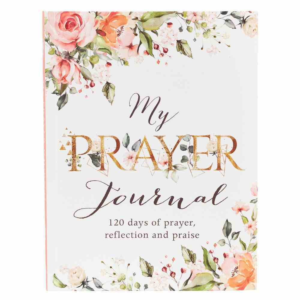 Prompted Journal: My Prayer Journal, White Floral (Prayer & Praise Collection) Paperback