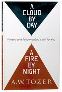 A Cloud By Day, a Fire By Night: Finding and Following God's Will For You (New Tozer Collection Series) Paperback