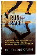 Run the Race!: Discover Your Purpose and Experience the Power of Being on God's Winning Team Hardback