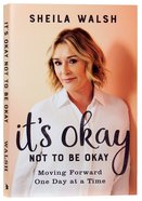 It's Okay Not to Be Okay: Moving Forward One Day At a Time Paperback
