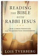 Reading the Bible With Rabbi Jesus: How a Jewish Perspective Can Transform Your Understanding Paperback