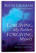 Forgiving My Father, Forgiving Myself Paperback