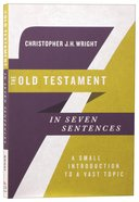 The Old Testament in Seven Sentences: A Small Introduction to a Vast Topic Paperback