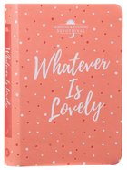 Whatever Is Lovely: A Morning & Evening 90-day Devotional image