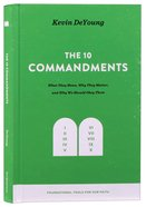 The Ten Commandments: What They Mean, Why They Matter, and Why We Should Obey Them Hardback