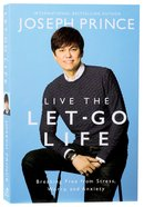Live the Let-Go Life: Breaking Free From Stress, Worry, and Anxiety Paperback