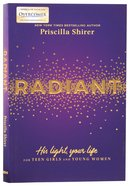 Radiant: His Light, Your Life (For Teen Girls) Paperback