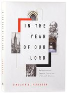 In the Year of Our Lord: Reflections on Twenty Centuries of Church History Hardback