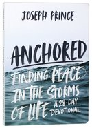Anchored: Finding Peace in the Storms of Life: A 28-Day Devotional Paperback