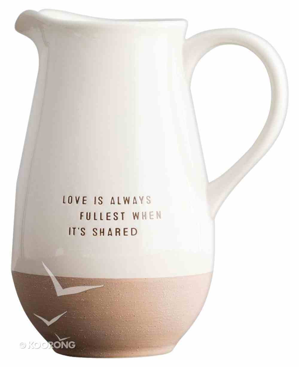 Clay Dipped Pitcher: Shared Love; Love is Always Fullest When It's Shared Homeware