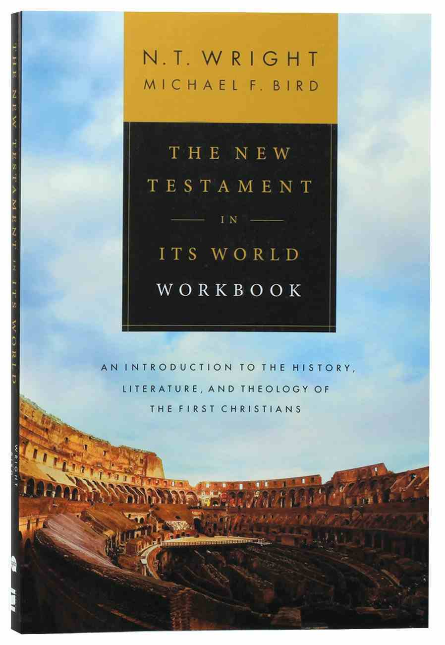 The New Testament in Its World: An Introduction to the History, Literature and Theology of the First Christians (Workbook) Paperback