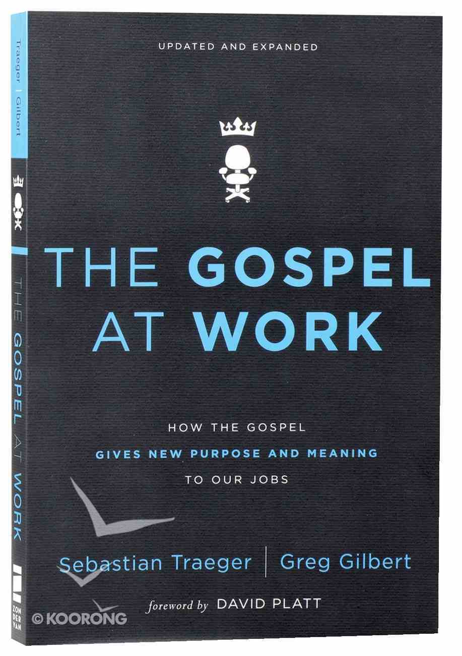 The Gospel At Work: How the Gospel Gives New Purpose and Meaning to Our Jobs Paperback