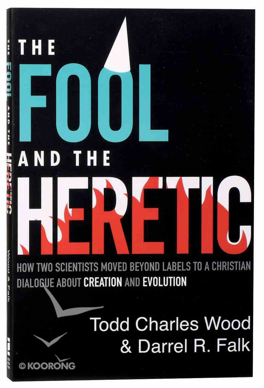 The Fool and the Heretic: How Two Scientists Moved Beyond Labels to a Christian Dialog About Creation and Evolution Paperback