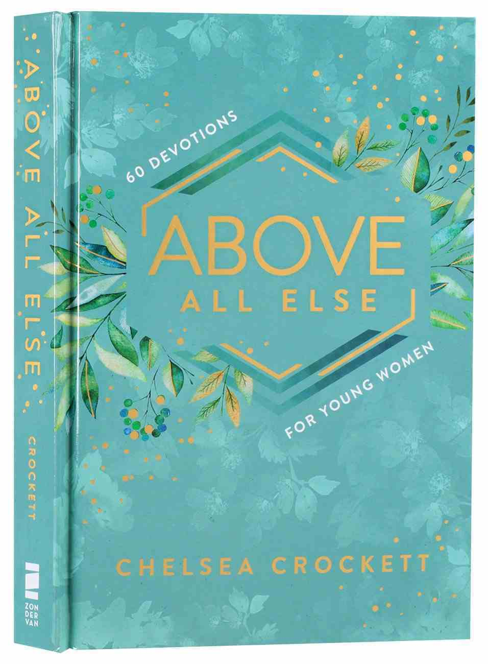 Above All Else: 60 Devotions For Young Women Hardback