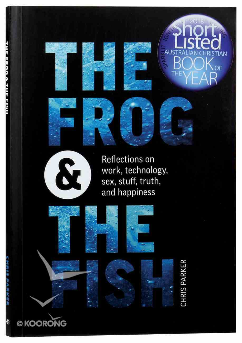 The Frog and the Fish: Reflections on Work, Sex, Technology, Stuff, Truth, and Happiness Paperback
