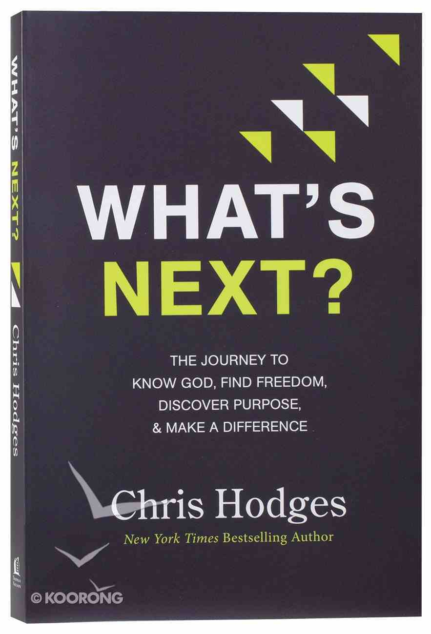 What's Next?: The Journey to Know God, Find Freedom, Discover Purpose and Make a Difference Paperback