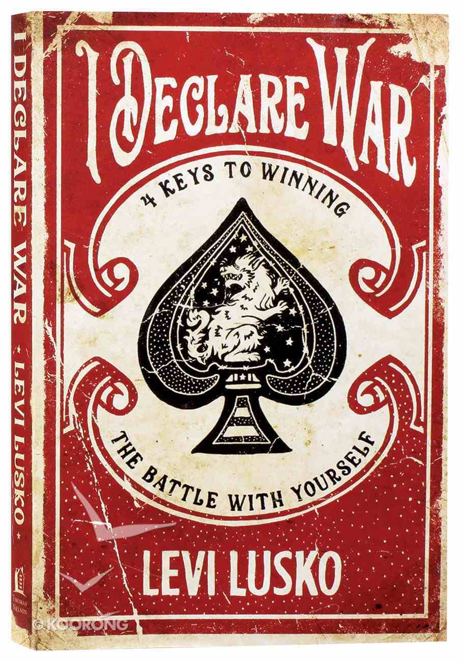 I Declare War: Four Keys to Winning the Battle With Yourself Paperback