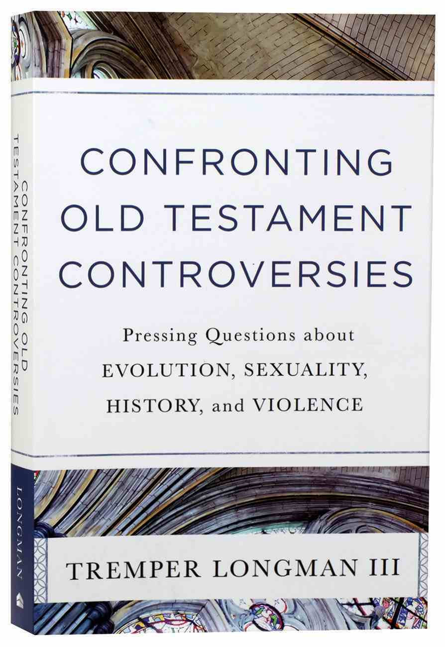 Confronting Old Testament Controversies: Pressing Questions About Evolution, Sexuality, History, and Violence Paperback
