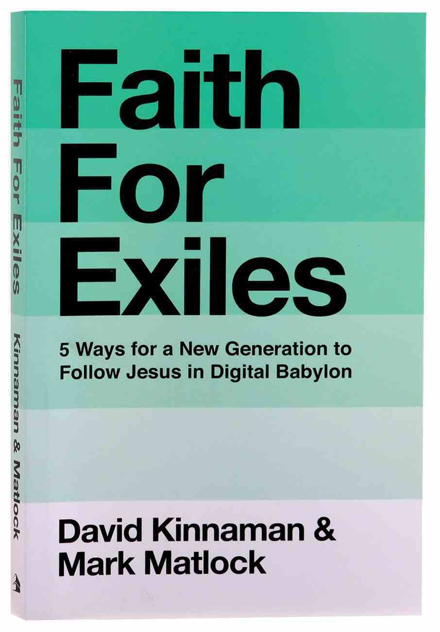Faith For Exiles: 5 Proven Ways to Help a New Generation Follow Jesus and Thrive in Digital Babylon Paperback