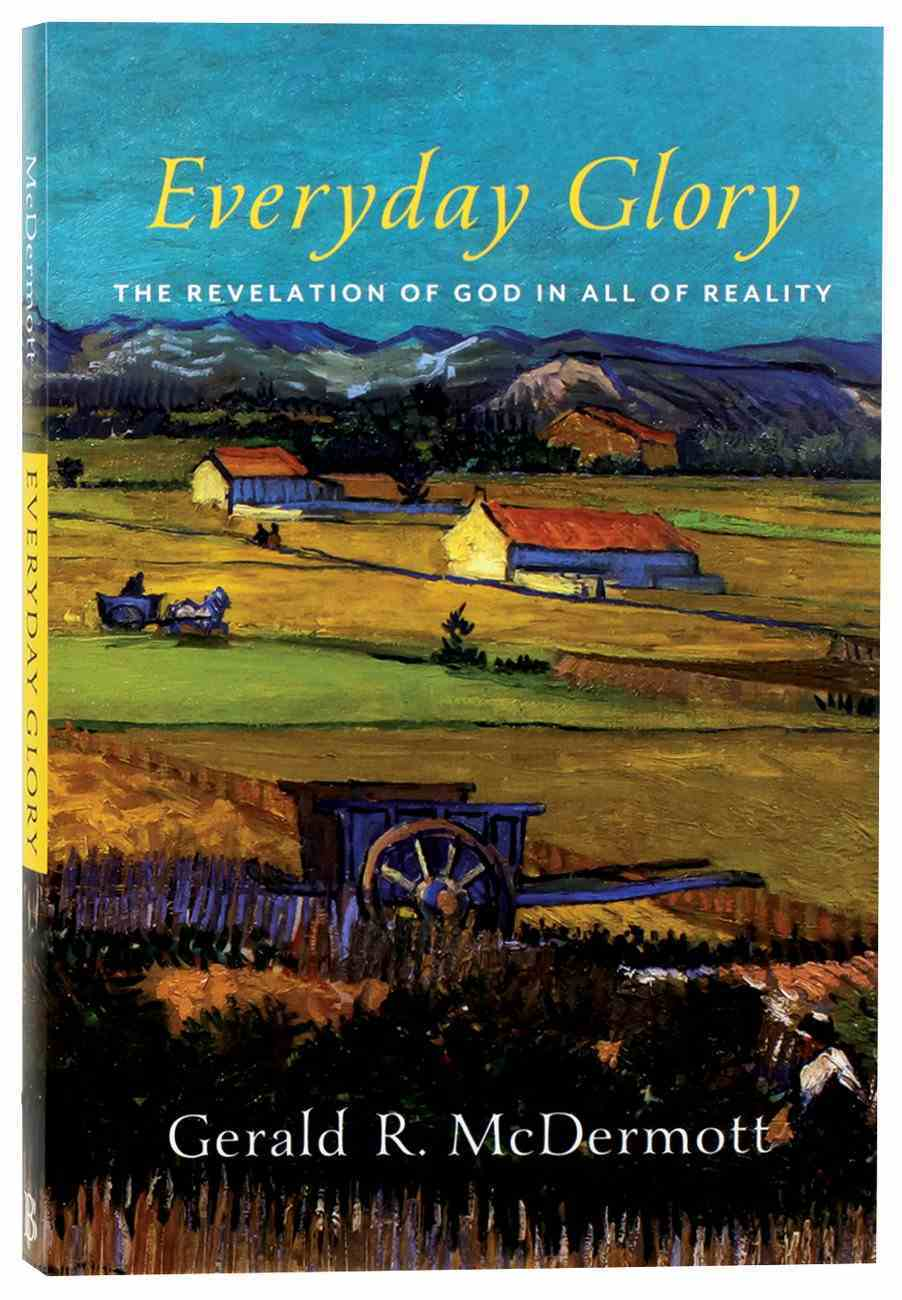 Everyday Glory: The Revelation of God in All of Reality Paperback