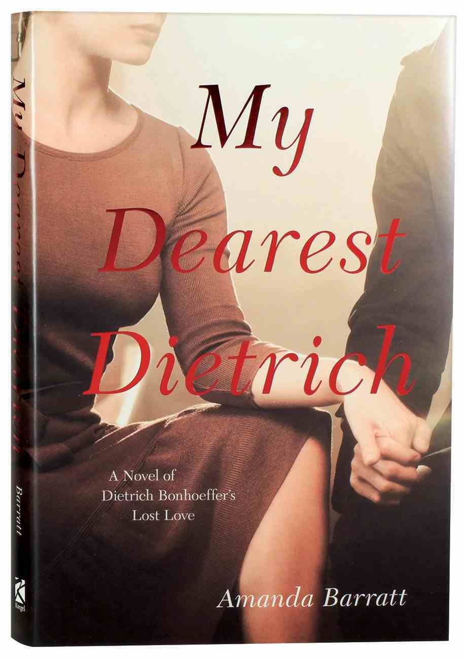 My Dearest Dietrich: A Novel of Dietrich Bonhoeffer's Lost Love Hardback