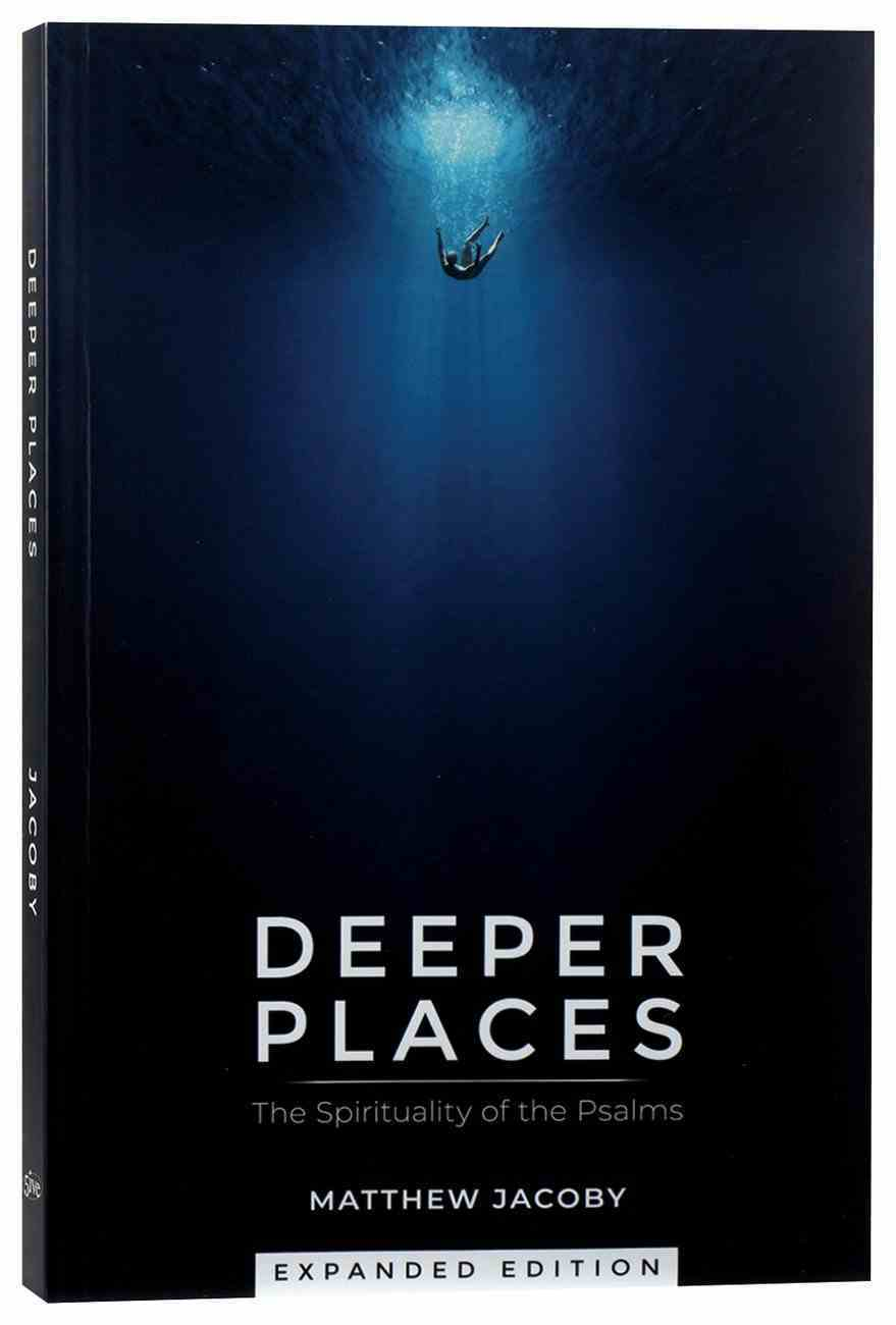 Deeper Places: The Spirituality of the Psalms Paperback