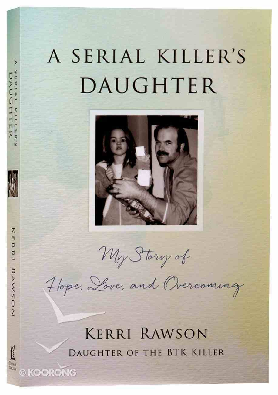 A Serial Killer's Daughter: My Story of Hope, Love and Overcoming Paperback