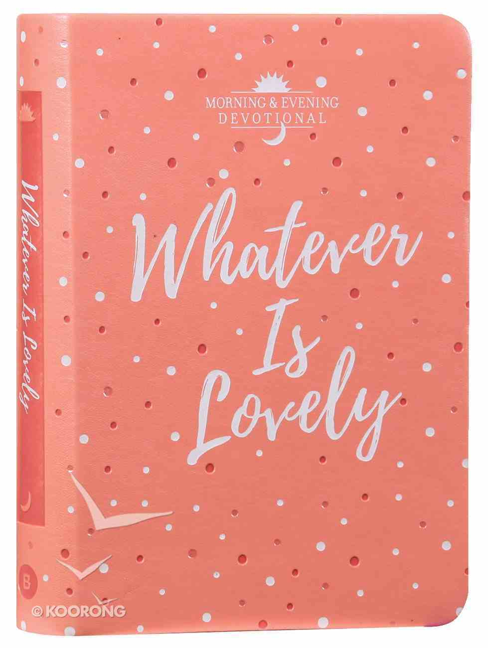 Whatever is Lovely: A Morning & Evening 90-Day Devotional Imitation Leather
