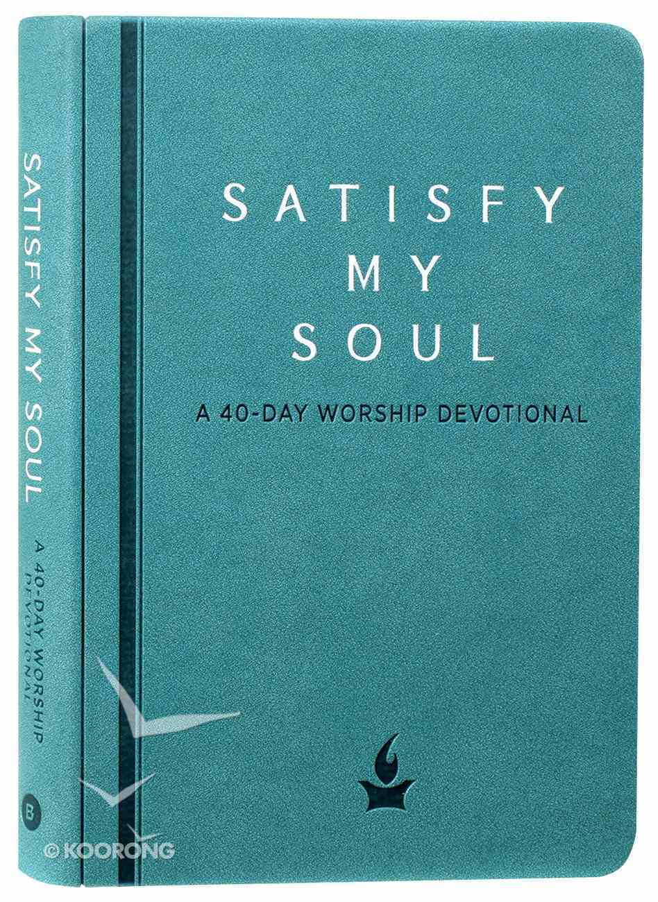 Satisfy My Soul: A 40-Day Worship Devotional Imitation Leather