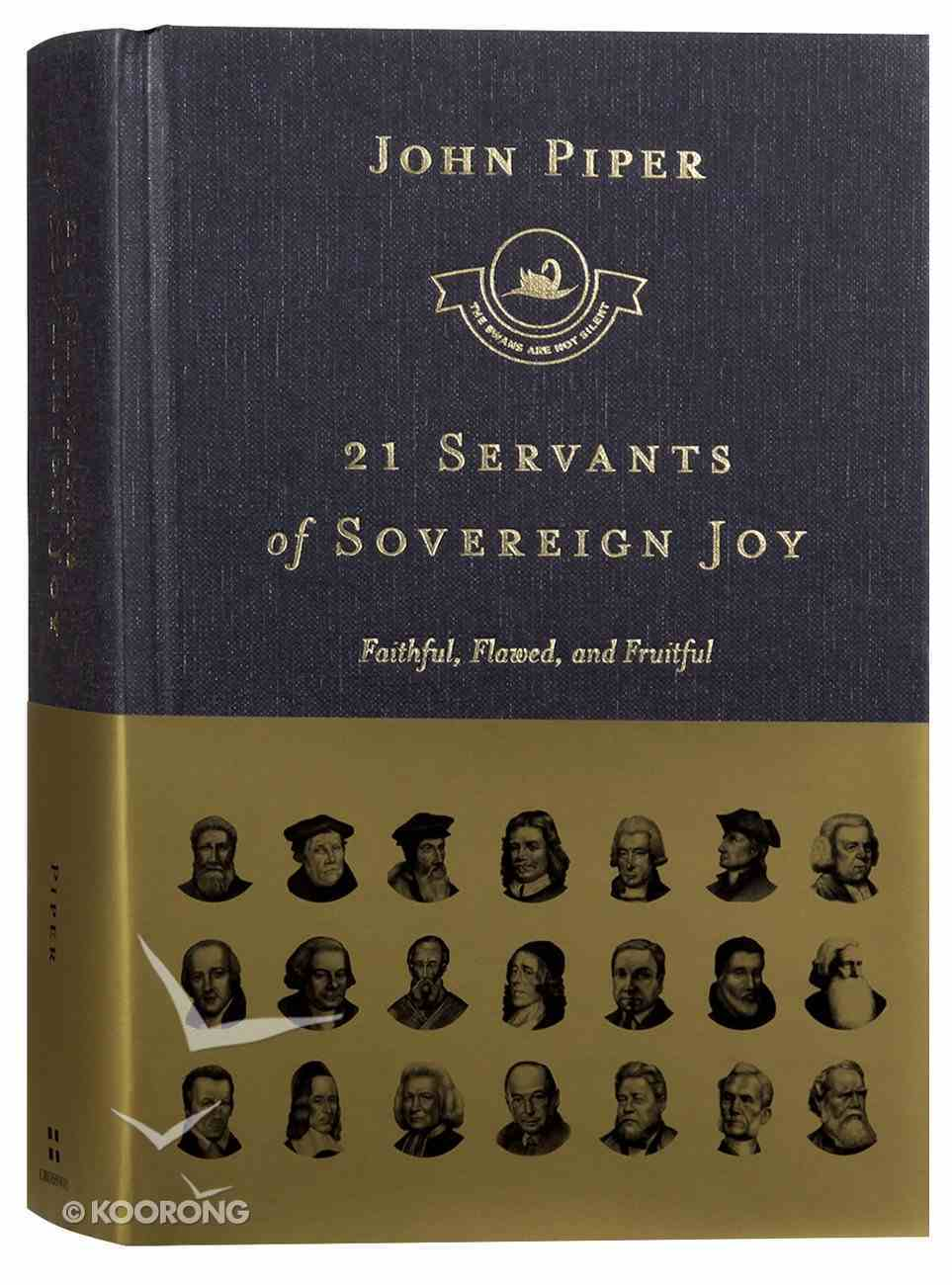 21 Servants of Sovereign Joy - Faithful, Flawed and Fruitful (Swans Are Not Silent Series) Hardback