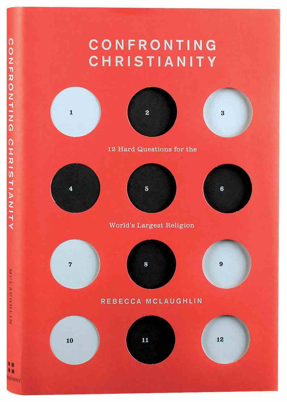 Confronting Christianity: 12 Hard Questions For the World's Largest Religion Hardback