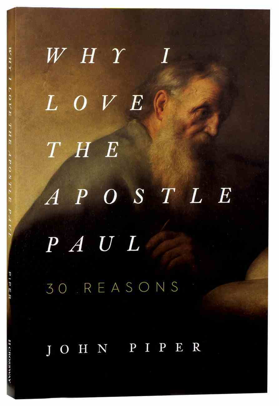 Why I Love the Apostle Paul: 30 Reasons Paperback