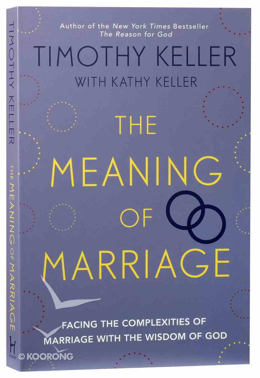 The Meaning of Marriage: Facing the Complexities of Commitment With the Wisdom of God Paperback
