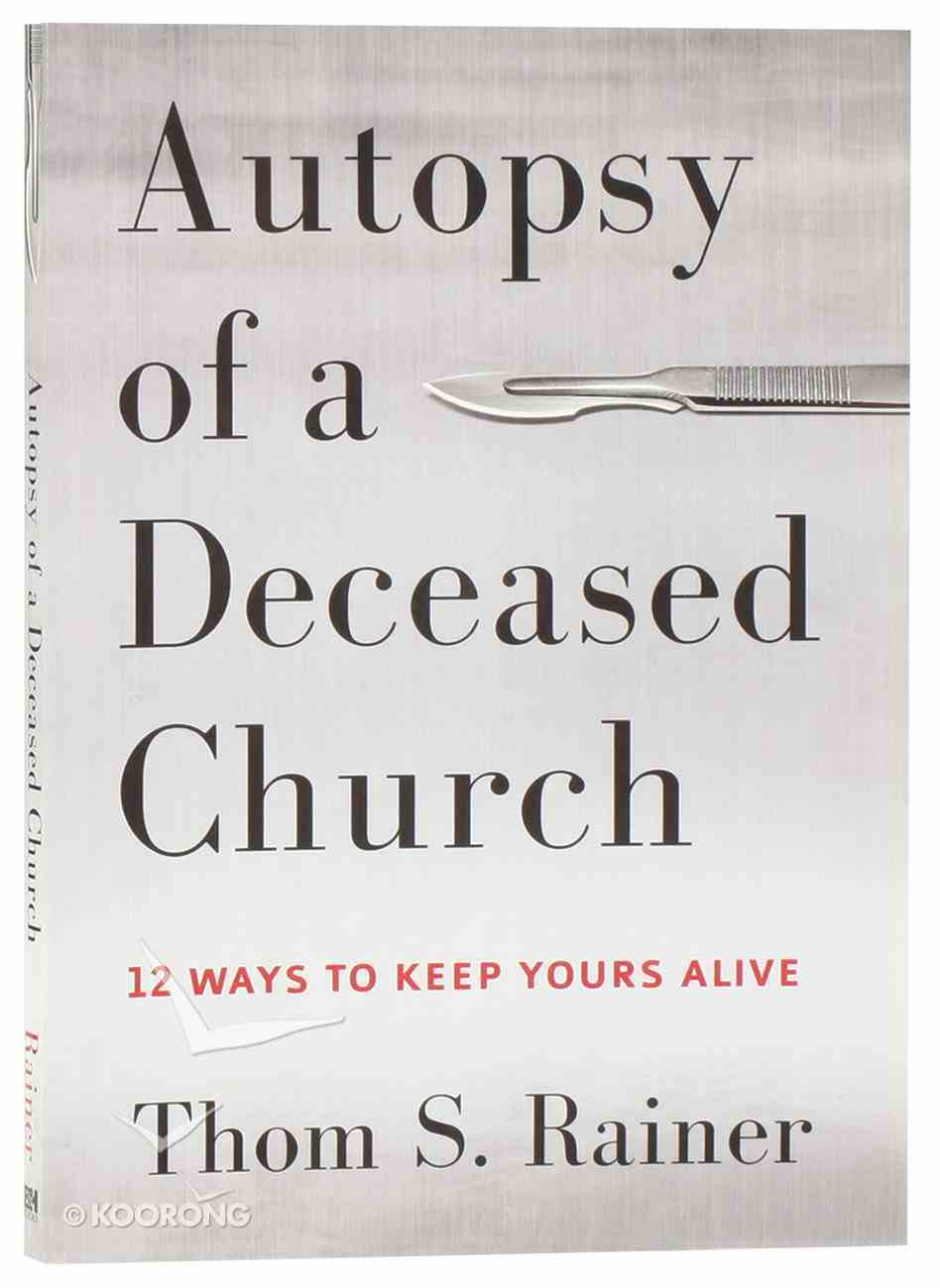Autopsy of a Deceased Church: 12 Ways to Keep Yours Alive Paperback