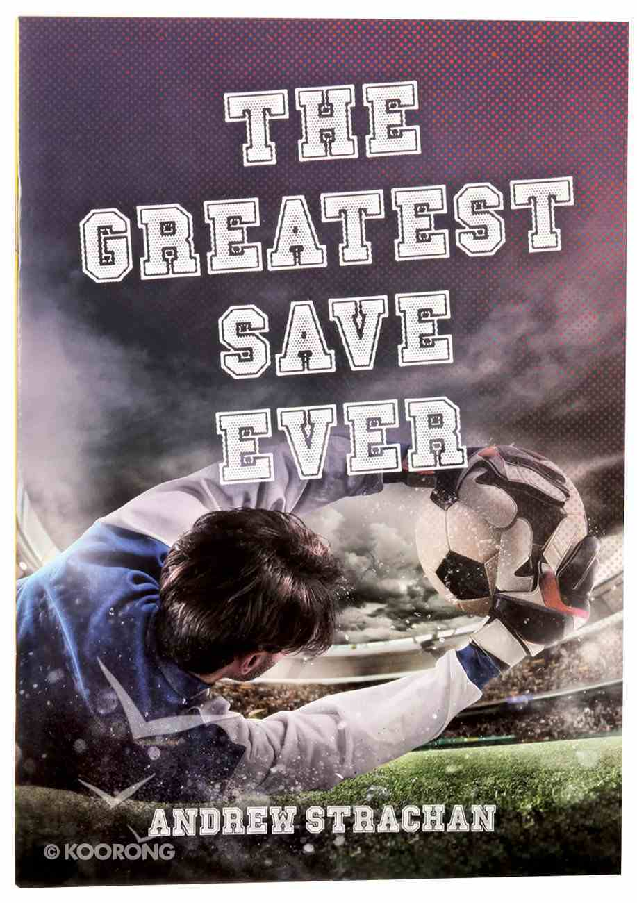 The Greatest Save Ever (For 8-12 Year Olds) Paperback