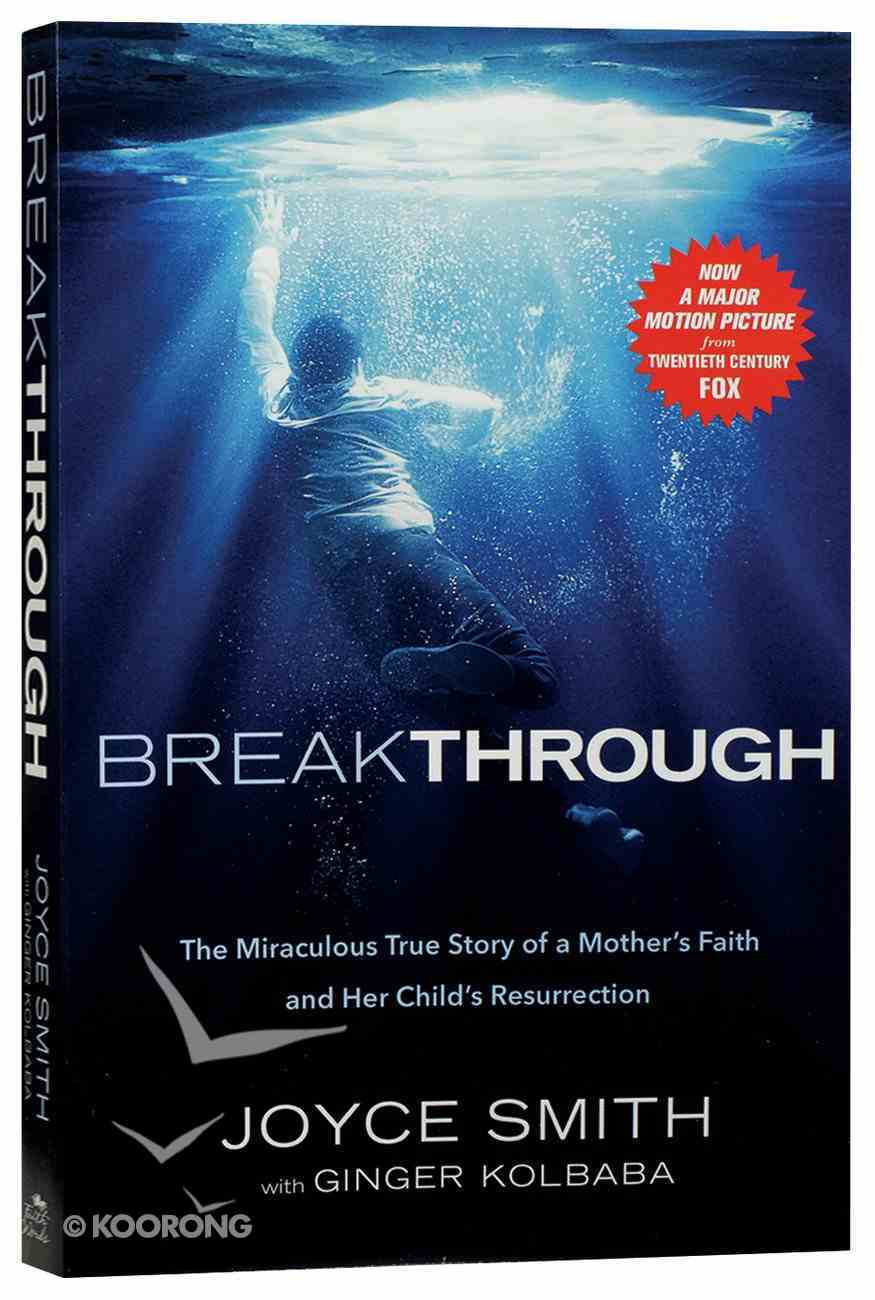 Breakthrough: The Miraculous Story of a Mother's Faith and Her Child's Resurrection Paperback
