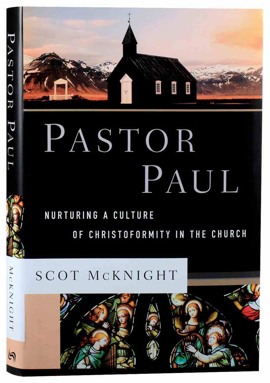Pastor Paul: Nurturing a Culture of Christoformity in the Church (Theological Explorations For The Church Catholic Series) Hardback