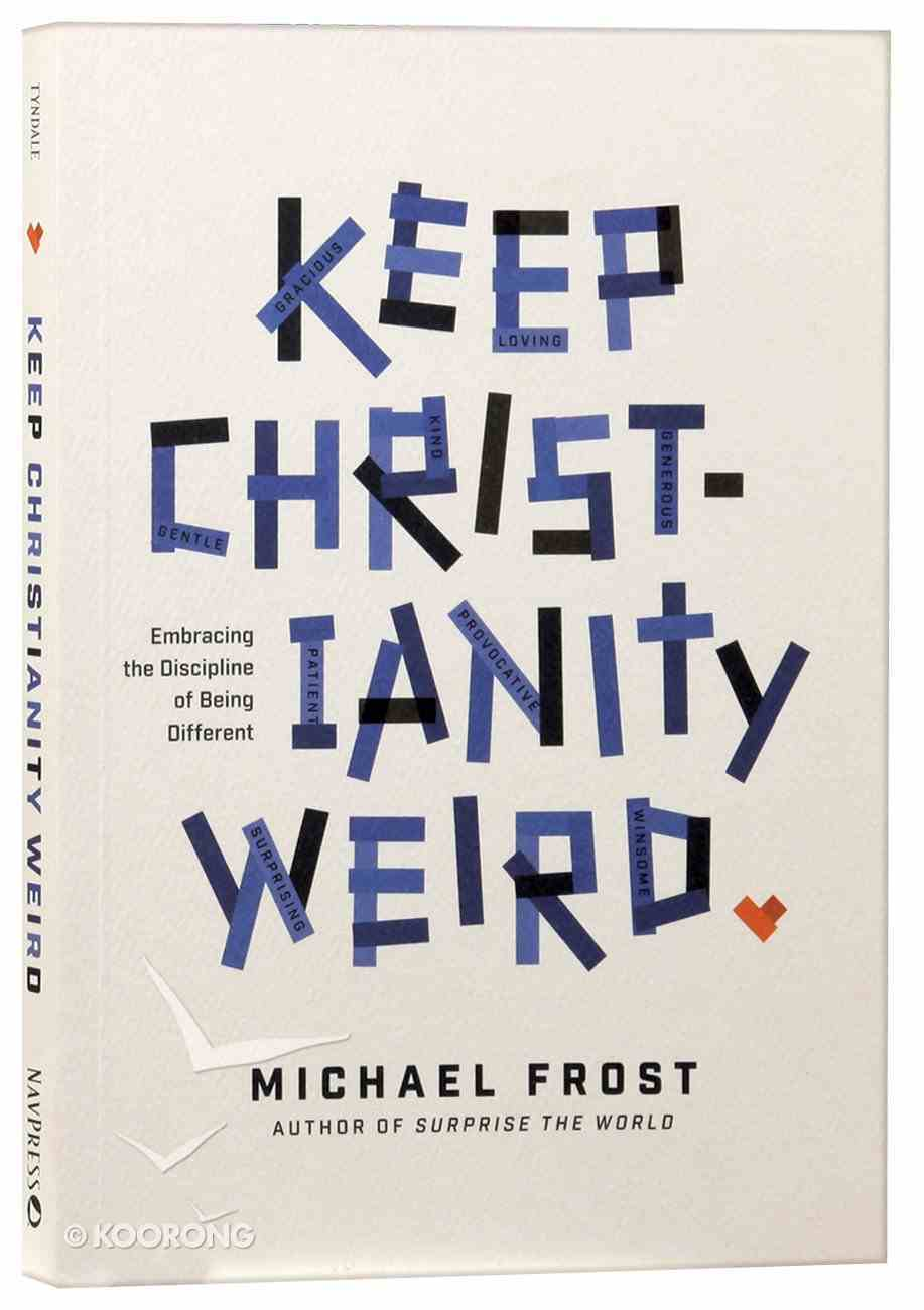 Keep Christianity Weird: Embracing the Discipline of Being Different Paperback