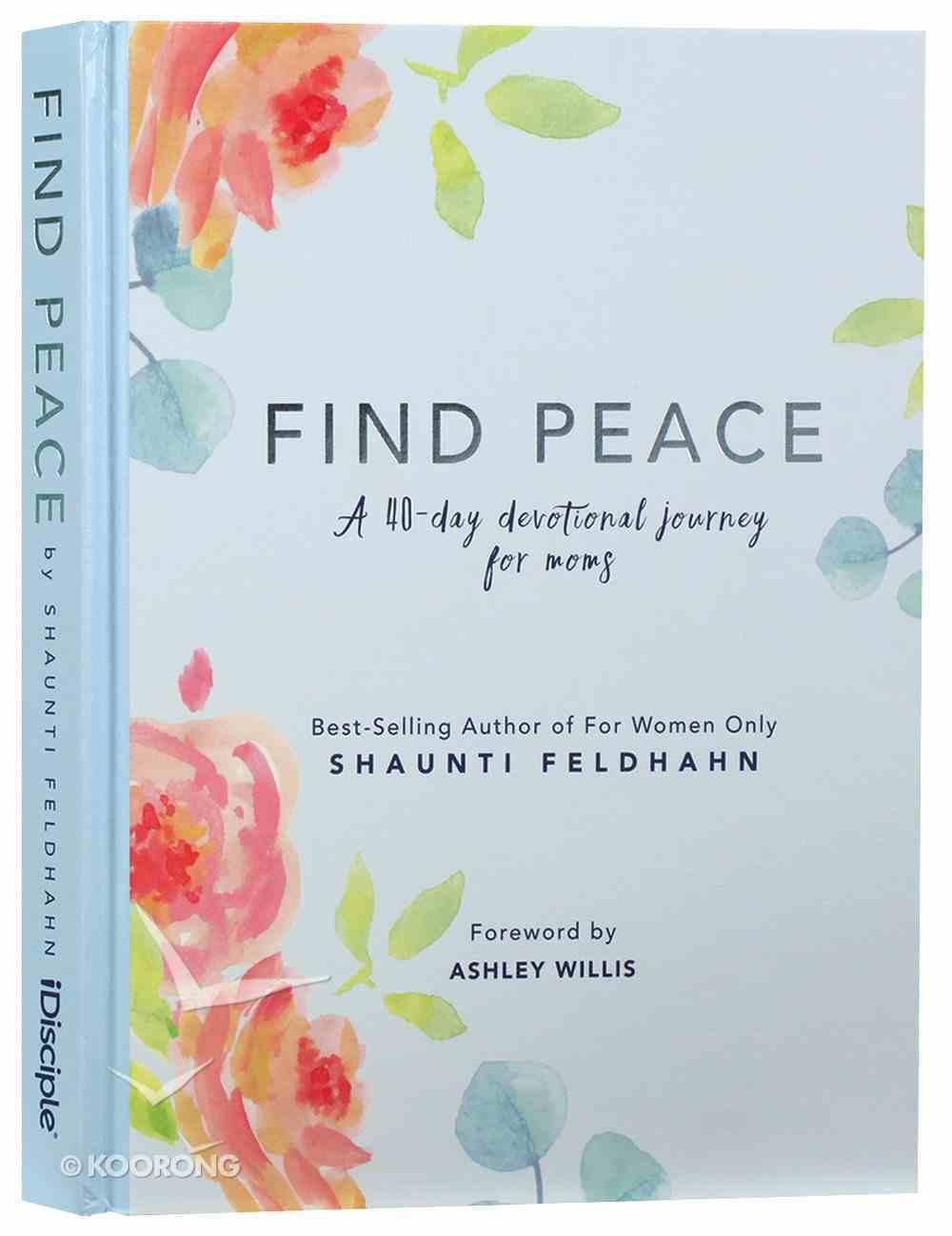 Find Peace: A 40-Day Devotional Journey For Moms Hardback