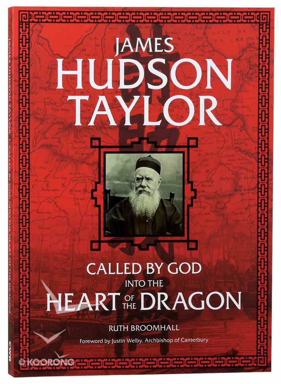 James Hudson Taylor: Called By God Into the Heart of the Dragon Paperback