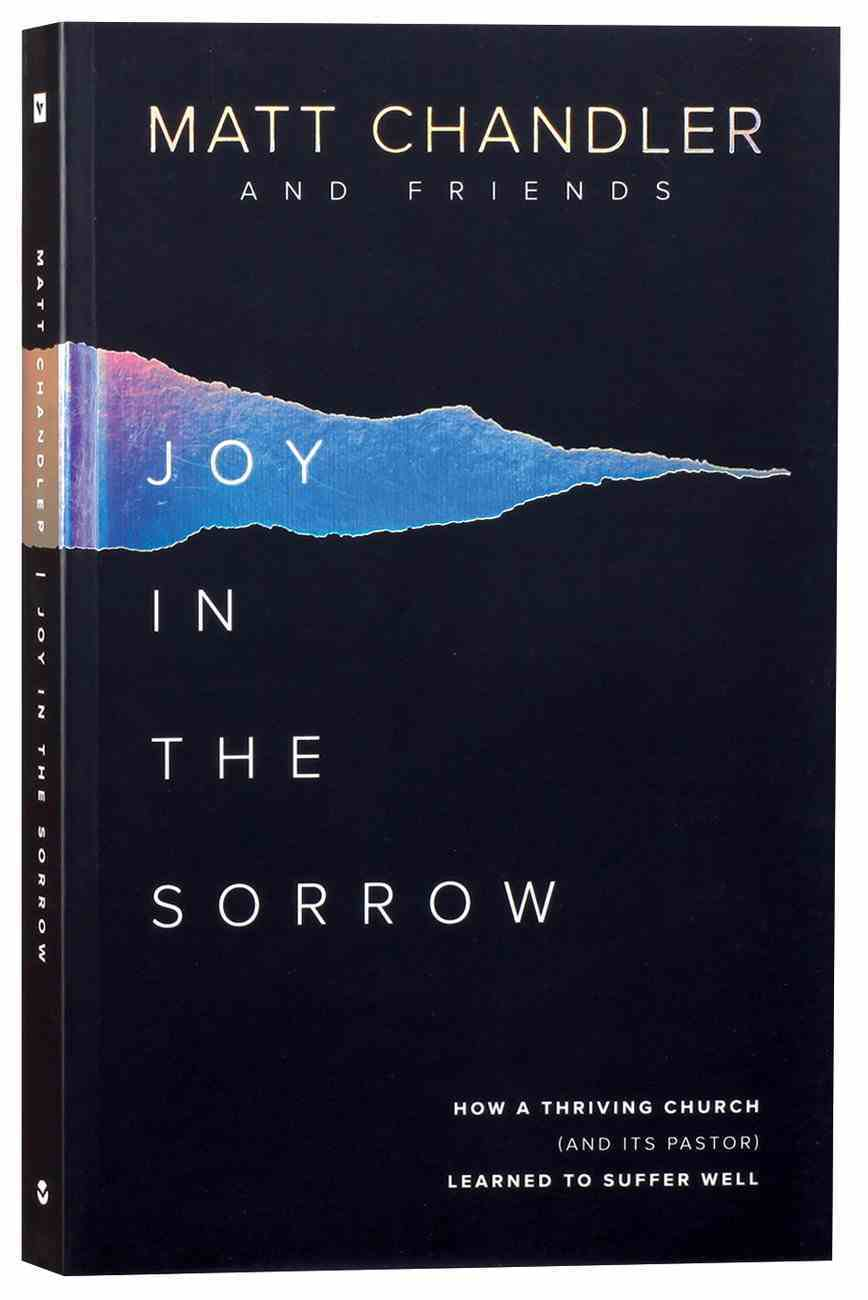 Joy in the Sorrow: How a Thriving Church Learned to Suffer Well (And Its Pastor) Paperback