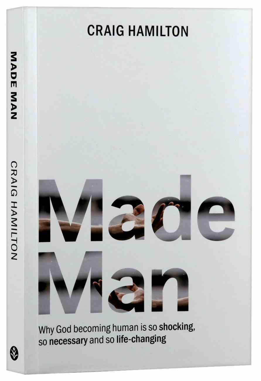 Made Man: Why God Becoming Human is So Shocking, So Necessary and So Life-Changing Paperback