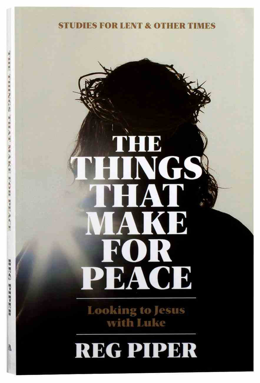Lent 2020: The Things That Make For Peace Paperback
